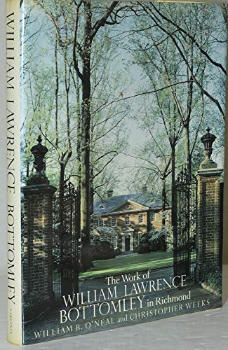THE WORK OF WILLIAM LAWRENCE BOTTOMLEY IN RICHMOND: O'Neal, William B.; Christopher Weeks