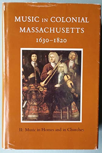 9780813910758: Music in Colonial Massachusetts 1630-1820 II: Music in Homes and in Churches (Publications of the Colonial Society of Massachusetts, Vol 54)