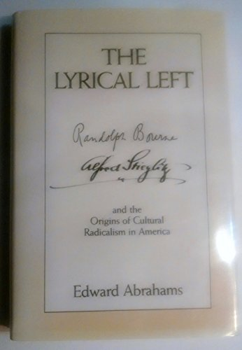 9780813910802: The Lyrical Left: Randolph Bourne, Alfred Stieglitz, and the Origins of Cultural Radicalism in America