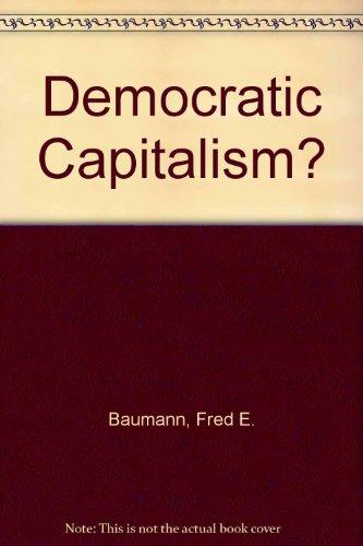 Democratic Capitalism?: Baumann, Fred E.