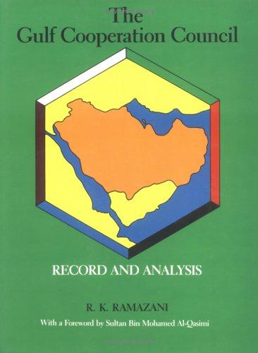 The Gulf Cooperation Council: Record and Analysis: Ramazani, R. K.