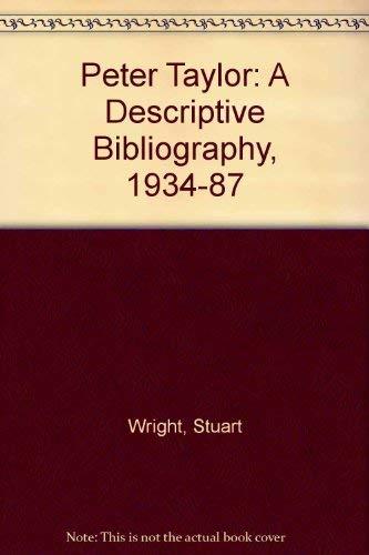 Peter Taylor: A Descriptive Biography, 1934-87: Wright, Stuart T.