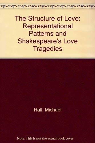 The Structure of Love: Representational Patterns and Shakespeare's Love Tragedies