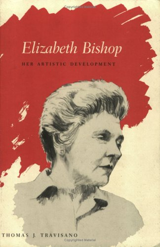 Elizabeth Bishop: Her Artistic Development: Travisano, Thomas J.