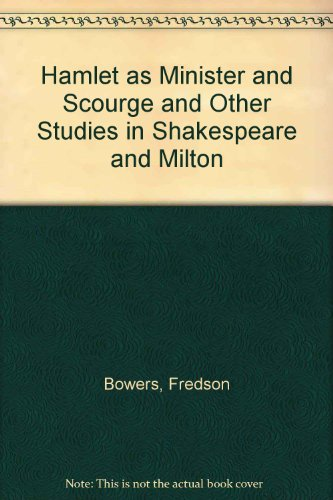 Hamlet As Minister and Scourge and Other Studies in Shakespeare and Milton: Bowers, Fredson