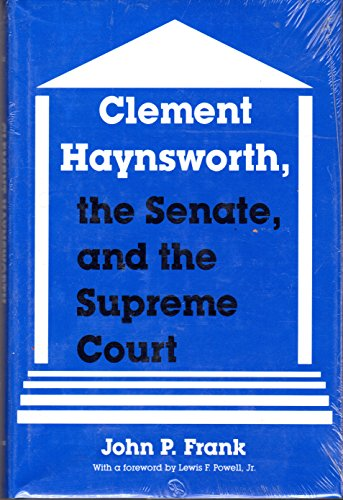 CLEMENT HAYNSWORTH: The Senate, and the Supreme: Frank, John P./Powell,