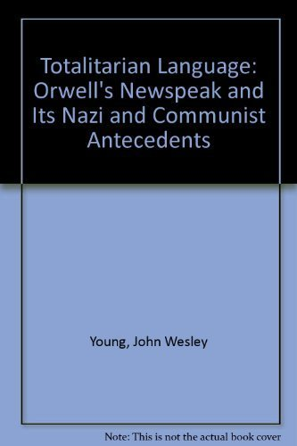 9780813913247: Totalitarian Language: Orwell's Newspeak and Its Nazi and Communist Antecedents