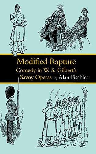 Modified Rapture: Comedy in W. S. Gilbert's: Alan Fischler