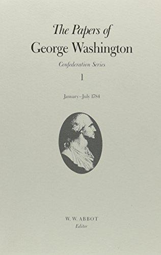 The Papers of George Washington: January-July 1784 (Confederation Series): Washington, George