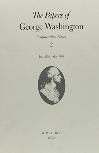 The Papers of George Washington: Confederation Series, V.2: July 1784-May 1785 (The Papers of Geo...