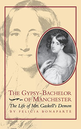 The Gypsy-Bachelor of Manchester: The Life of Mrs. Gaskell's Demon (Victorian Literature and ...