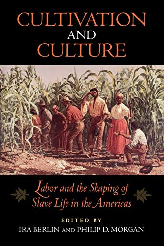 9780813914244: Cultivation and Culture: Labor and the Shaping of Slave Life in the Americas (Carter G. Woodson Institute Series in Black Studies)