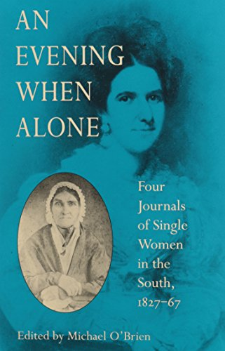 An Evening When Alone: Four Journals of Single Women in the South, 1827-67 (The Publications of the...