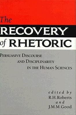 9780813914558: The Recovery of Rhetoric: Persuasive Discourse and Disciplinarity in the Human Sciences (Knowledge : Disciplinarity and Beyond)