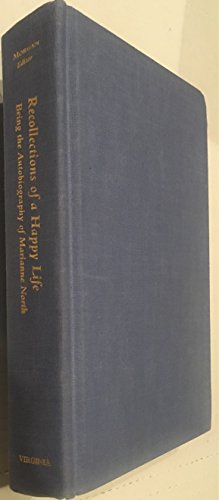 Recollections of a Happy Life, Being the Autobiography of Marianne North, Volume I