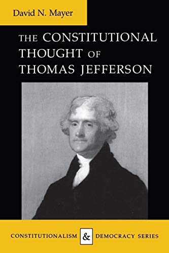The Constitutional Thought of Thomas Jefferson (Constitutionalism and Democracy): Mayer, David N.