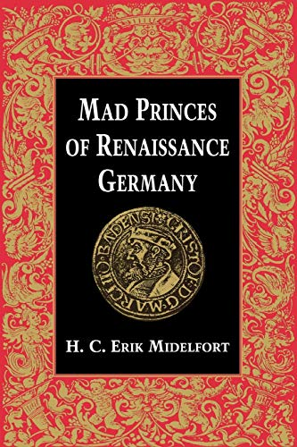 9780813915012: Mad Princes of Renaissance Germany (Studies in Early Modern German History)