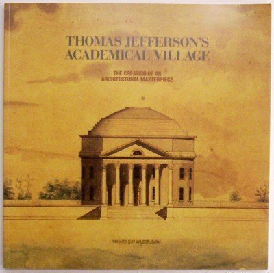 9780813915111: Thomas Jefferson's Academical Village: The Creation of an Architectural Masterpiece
