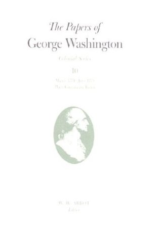 The Papers of George Washington: March 1774-June 1775 with Cumulative Index (Colonial Series): ...