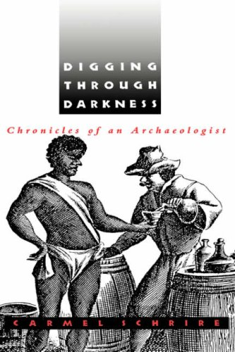 Digging through Darkness: Chronicles of an Archaeologist: Schrire, Carmel
