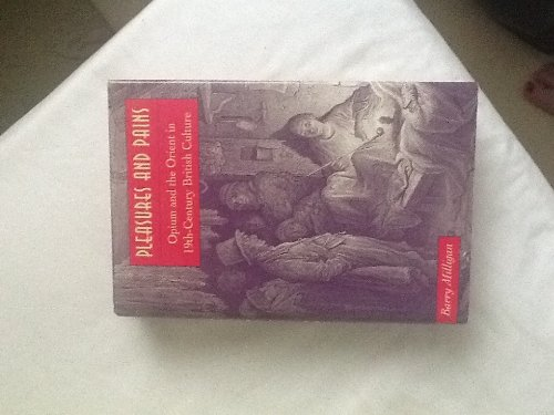 Pleasures and Pains, Opium and the Orient in 19th-Century British Culture: Milligan, Barry