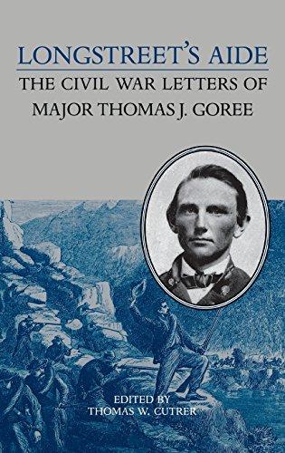 Longstreet's Aide, The Civil War Letters of Major Thomas J. Goree: Thomas W. Cutrer (ed.)