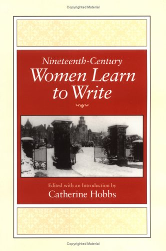 9780813916057: Nineteenth-Century Women Learn to Write (Feminist Issues: Practice, Politics, Theory)