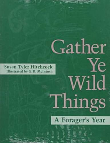 9780813916439: Gather Ye Wild Things: A Forager's Year