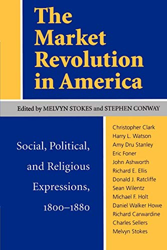 9780813916507: The Market Revolution in America: Social, Political, and Religious Expressions, 1800-1880