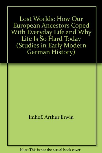 9780813916668: Lost Worlds: How Our European Ancestors Coped With Everyday Life and Why Life Is So Hard Today (Studies in Early Modern German History)