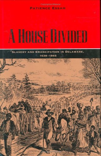 A House Divided: Slavery and Enancipation in Delaware 1628-1865