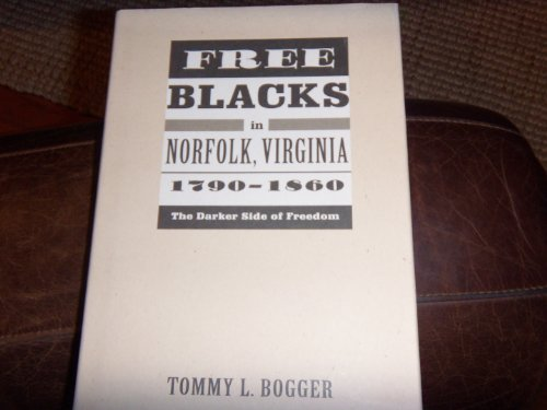 9780813916903: Free Blacks in Norfolk Virginia 1790-1860: The Darker Side of Freedom (Carter G. Woodson Institute Series in Black Studies)