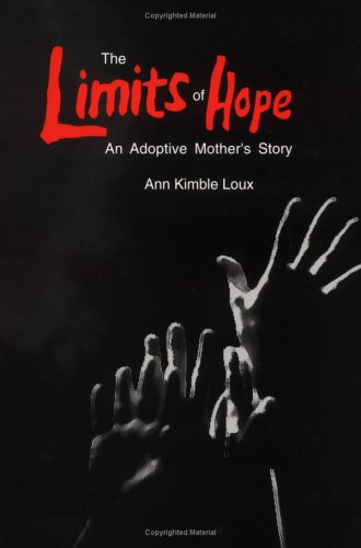 The Limits of Hope: An Adoptive Mother's Story: Loux, Ann Kimble