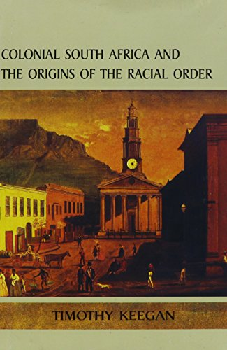 Colonial South Africa and the Origins of the Racial Order (Reconsiderations in Southern African ...