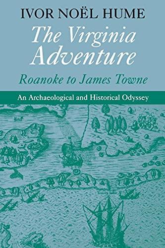 9780813917580: The Virginia Adventure: Roanoke to James Towne: Roanoke to James Towne - An Archaeological and Historical Odyssey (The Virginia Bookshelf)