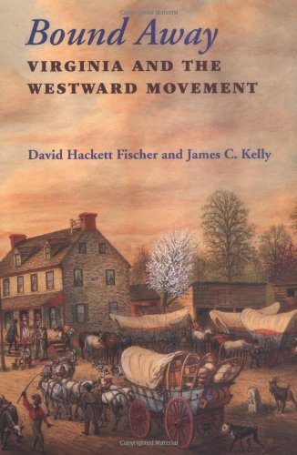 Bound Away: Virginia and the Westward Movement (0813917743) by David Hackett Fischer; James C. Kelly