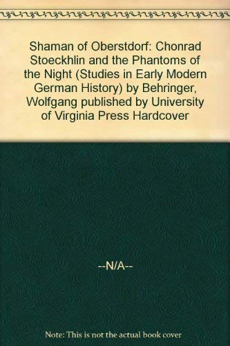 Shaman of Oberstdorf: Chonrad Stoeckhlin and the Phantoms of the Night (Studies in Early Modern ...