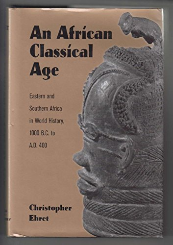 9780813918143: An African Classical Age: Eastern and Southern Africa in World History 1000 BC to AD 400