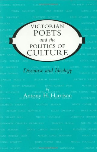 Victorian Poets and the Politics of Culture: Discourse and Ideology (Victorian Literature and ...