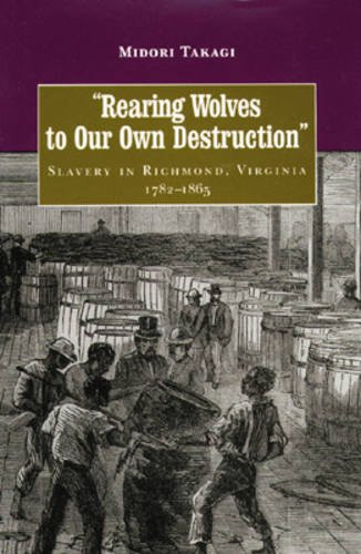 9780813918341: Rearing Wolves to Our Own Destruction: Slavery in Richmond, Virginia, 1782-1865 (Carter G. Woodson Institute Series in Black Studies)