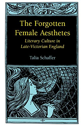 9780813919379: The Forgotten Female Aesthetes: Literary Culture in Late-Victorian England (Victorian Literature & Culture)