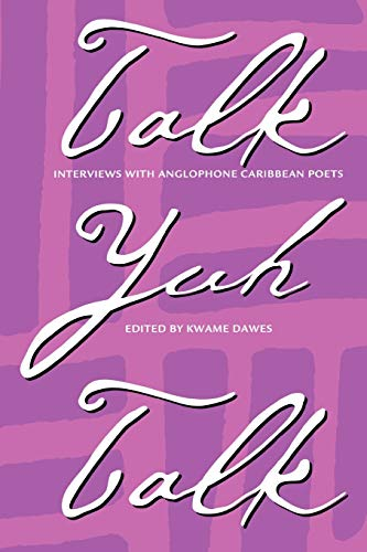 Talk Yuh Talk: Interviews with Anglophone Caribbean: Ed.) Dawes, K.