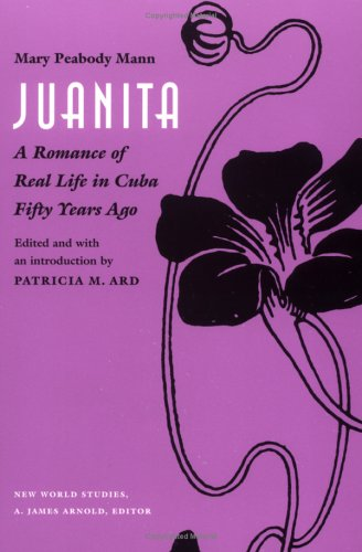 Juanita: A Romance of Real Life in Cuba Fifty Years Ago, (Paperback): Mary Tyler Peabody Mann