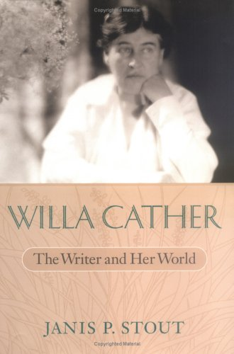 Willa Cather: The Writer and Her World the Writer and Her World (Hardcover): Janis P. Stout