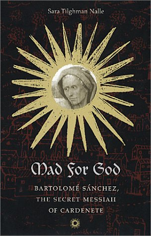 9780813920009: Mad for God: Bartolomé Sánchez, the Secret Messiah of Cardenete