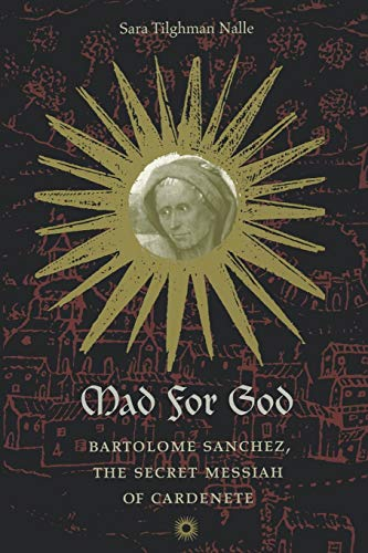 9780813920016: Mad for God: Bartolomé Sánchez, the Secret Messiah of Cardenete