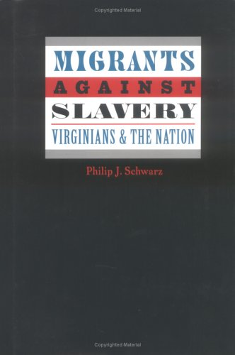 Migrants against Slavery: Virginians and the Nation (Carter G. Woodson Institute Series in Black ...