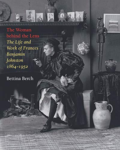 9780813920092: The Woman behind the Lens: The Life and Work of Frances Benjamin Johnston, 1864–1952