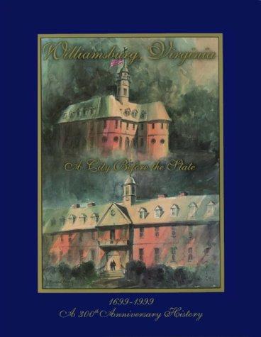 Williamsburg, Virginia, A City before the State: Martha Hamilton-Phillips; Editor-Robert