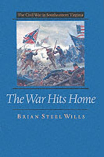 The War Hits Home: The Civil War in Southeastern Virginia: WILLS, Brian Steel